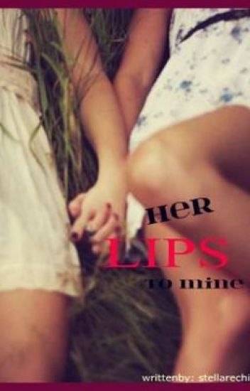 Her Lips To Mine ( Lesbian  )FINISHED