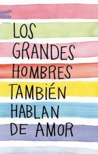 Los Grandes Hombres También Hablan De Amor by JadeScott13