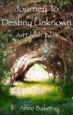 Journey To Destiny Unknown An Elvish Tale by BakerAiree