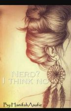 Nerd? I Think No by HanifahAsufie