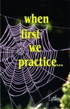 When First We Practice... by lyttlejoe