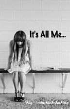 It's all me by icantthinkofathing