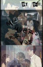 """""""ME MUERO POR VOS"""" by MehDeMelo"""