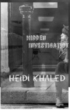 Hidden Investigations (#Wattys2015) by heidi_khaled