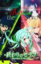 Between the two (Owari no Seraph fanfic) by Ruichiro-Sama