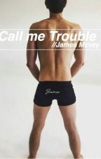 Call me Trouble//James Mcvey by pawclifford