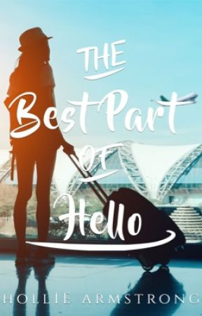 The Best Part of Hello | ✓ (wattys 2018) by holliehannah