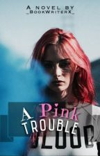 A Pink Trouble [slow updates] by _BookWriterX_