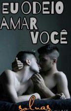 Eu odeio amar você  (romance gay) by nuttafassa