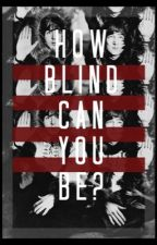 How Blind Can You Be? by Beatlesgirl_