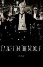 Caught in the Middle (A Draco Malfoy Love Story) by pl2022