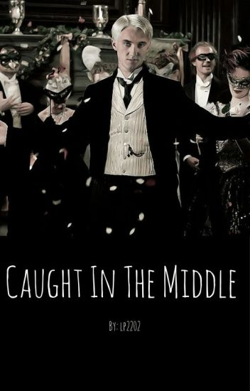 Caught in the Middle (A Draco Malfoy Love Story)