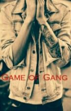 Game Of Gang [CORRECTION ET RÉECRITURE] by PearlAndPlume