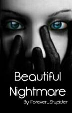 Beautiful Nightmare by Forever_Stupider