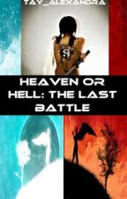 Heaven or Hell: The Last Battle by Tay_Alexandra