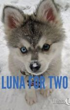 Luna for two ('Luna' #1) by annagrace_rosa