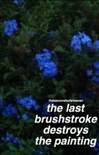 the last brushstroke destroys the painting [muke af] by fivesecondsofsheeran