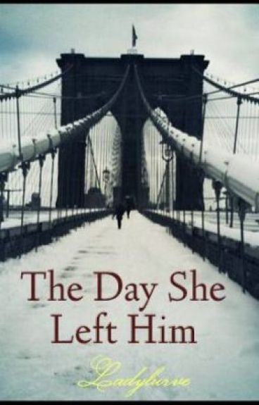 The Day She Left Him
