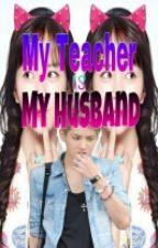 My Teacher is My Husband by CHIMCHIM_MAE