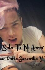 Solo tu mi amor - Juan Pablo Jaramillo Y Tu by XUxximods