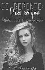 De repente: Para sempre by MariaInezDacoregio