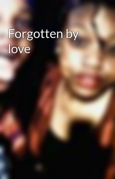 Forgotten by love by babybanana