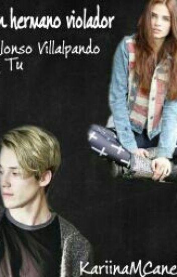 Un hermano violador (Alonso Villalpando & tu)