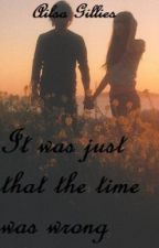 It Was Just That The Time Was Wrong by prettyreckl3ss