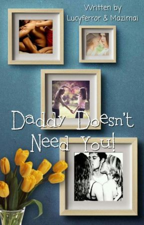 Daddy Doesn't Need you by Heavenlovesme