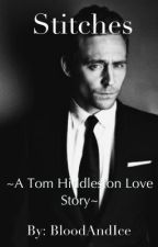 Stitches ~A Tom Hiddleston Love Story~ by BloodAndIce