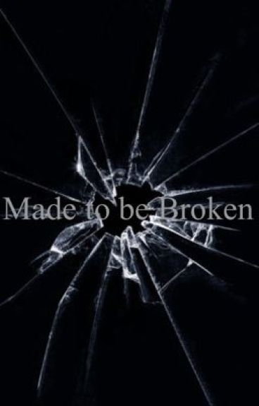 Made to be Broken by cottoncandyismylife