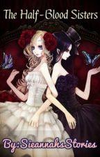 The Half-blood Sisters by SieannahsStories