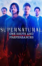 Supernatural One Shots and Preferences by Rakolia