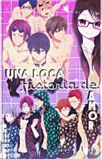 Una loca historia de Amor (Free, todos los chicos x lectora) by TaeTaeMilk29