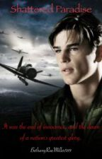 SHATTERED PARADISE (Pearl Harbour FanFic--DISCONTINUED) by BethanyRaeMiller589