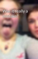 Was it really a mistake? by Holly_Tomlinson