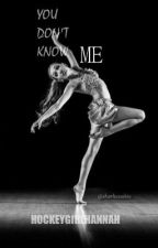 You Don't Know Me (Dance Moms Fan Fic) by hannnahevelyn