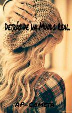Detrás De Un Mundo Real. by VillaCrepusculo