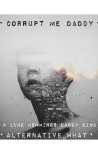 Corrupt Me Daddy  •Luke Hemmings Daddy Kink• by Alternative_what
