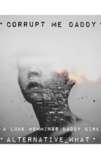 Corrupt Me Daddy  •Luke Hemmings Daddy Kink• by bexley_what