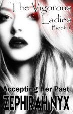 The  Vigorous Ladies book1: Accepting Her Past by blazingredd