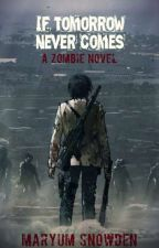 If Tomorrow Never Comes- A zombie novel #Wattys2016 by Mynames_not_Martin