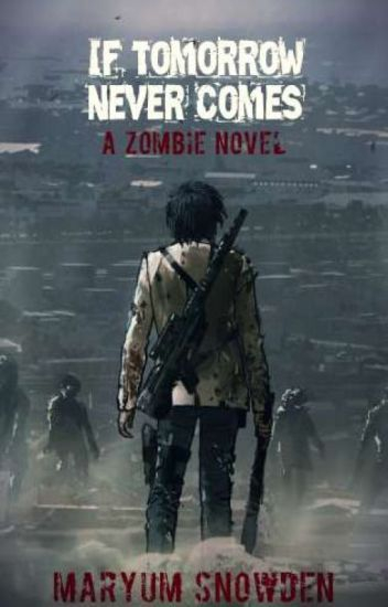 If Tomorrow Never Comes- A zombie novel #Wattys2016
