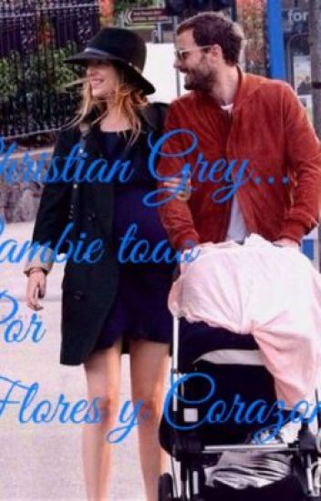 Christian Grey... Cambie todo por flores y corazones.