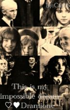 This is my impossible dream ♡ ♥ Dramione by zzCathSzz