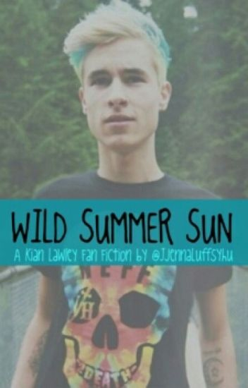 Wild Summer Sun (Kian Lawley fan fiction)