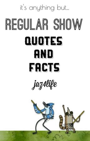Regular Show Quotes and Facts