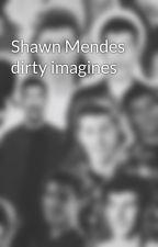 Shawn Mendes dirty imagines by xxxxshawnmendesxxxx