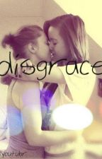 Disgrace by fangirlyoutubr