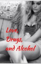 Love, Drugs, and Alcohol by HannHann2015